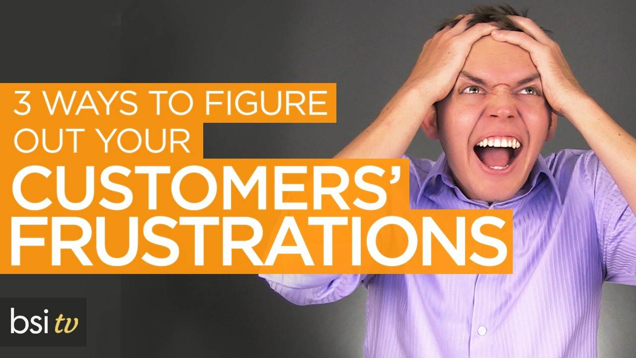 3 Ways to Figure Out Your Customers' Frustrations