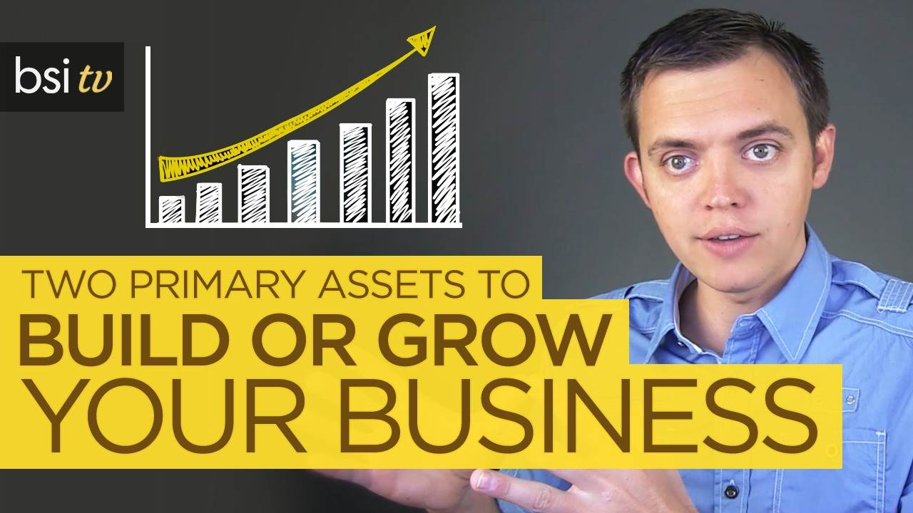 Two Primary Assets You Can Use to Build or Grow Your Business