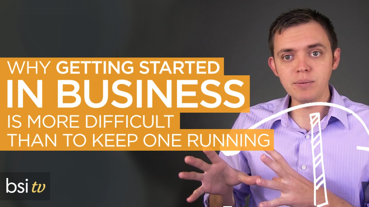 Why Getting Started in Business is Often More Difficult Than to Keep One Running