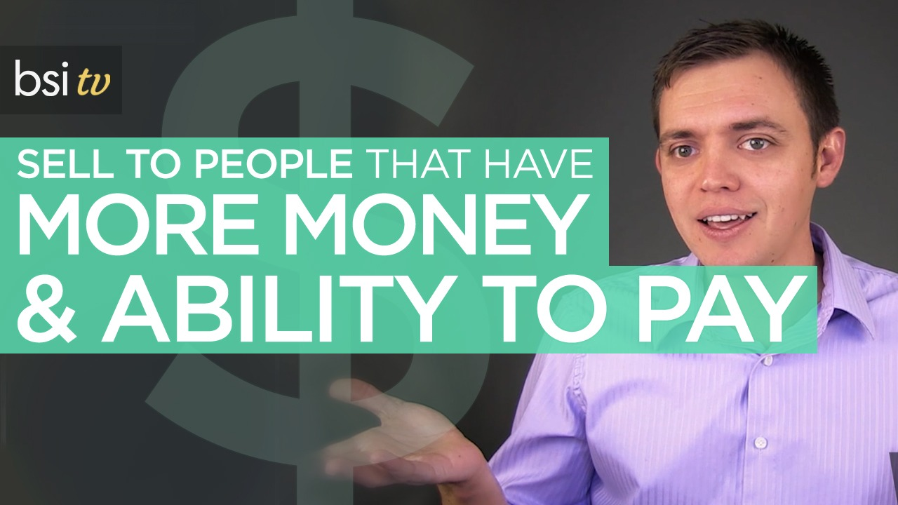 Why You Should Always Sell to People with More Money (or the Ability to Pay)