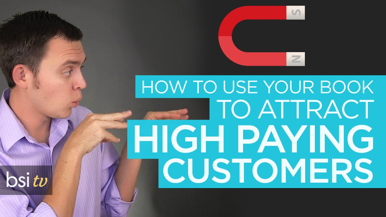 How to Attract High Paying Customers with Your Book!