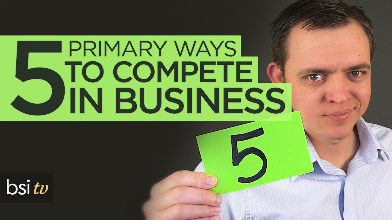 Five (5) Primary Ways to Compete in Your Business