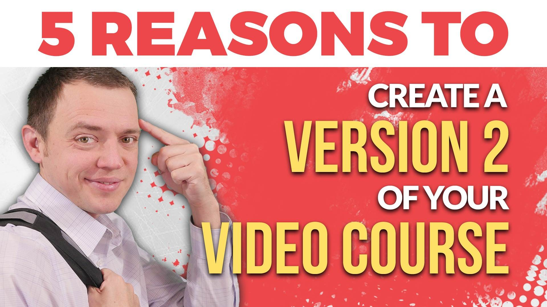 5 Reasons Why Creating a Version 2 of Your Video Course is Smart & Can Get You More Sales!