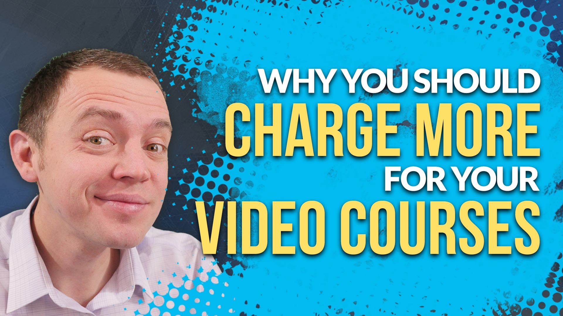 Why You Need to Charge MORE for Your Video Courses